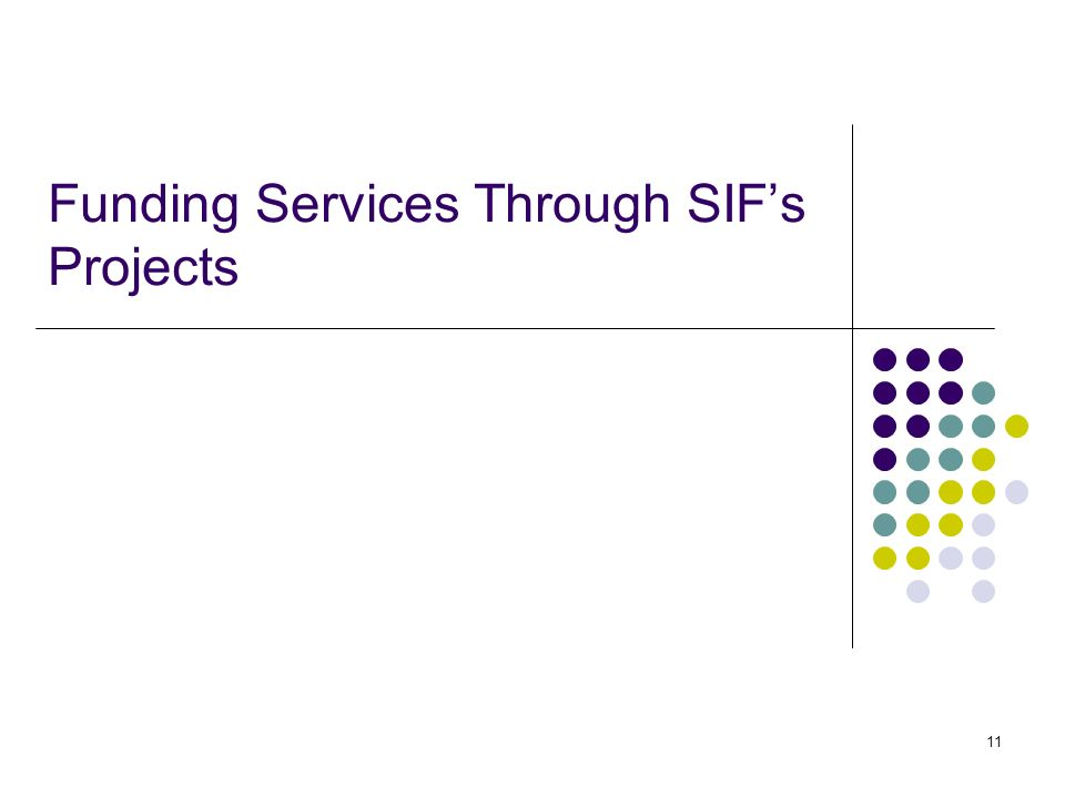 11 Funding Services Through SIFs Projects