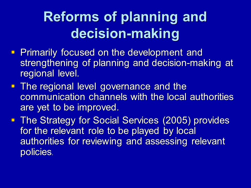 Reforms of planning and decision-making Primarily focused on the development and strengthening of planning and decision-making at regional level.