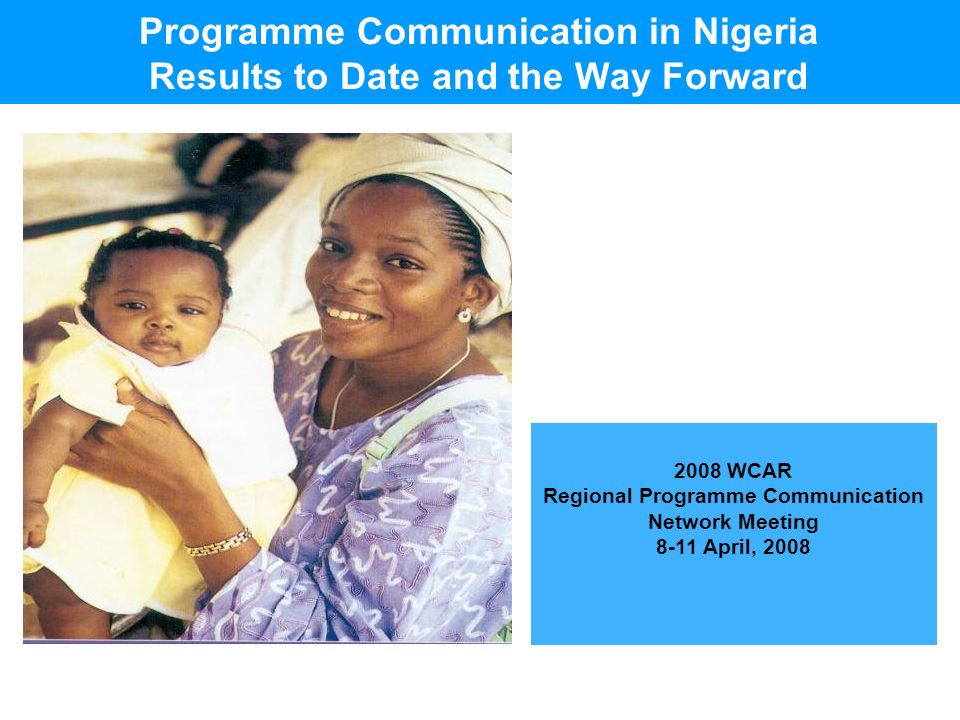 2008 WCAR Regional Programme Communication Network Meeting 8-11 April, 2008 Programme Communication in Nigeria Results to Date and the Way Forward