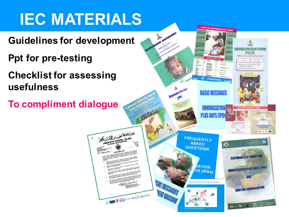 IEC MATERIALS Guidelines for development Ppt for pre-testing Checklist for assessing usefulness To compliment dialogue