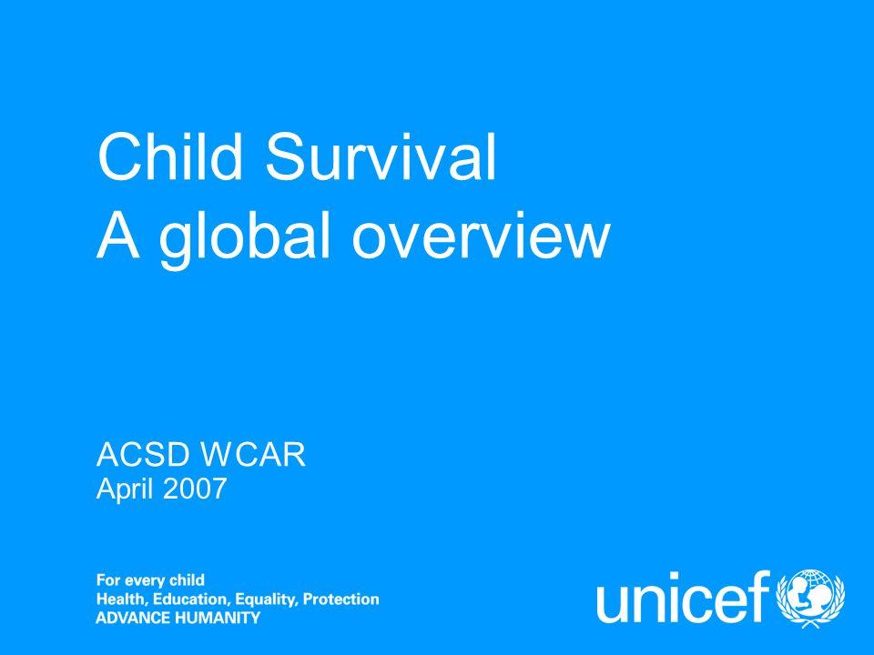 Child Survival A global overview ACSD WCAR April 2007