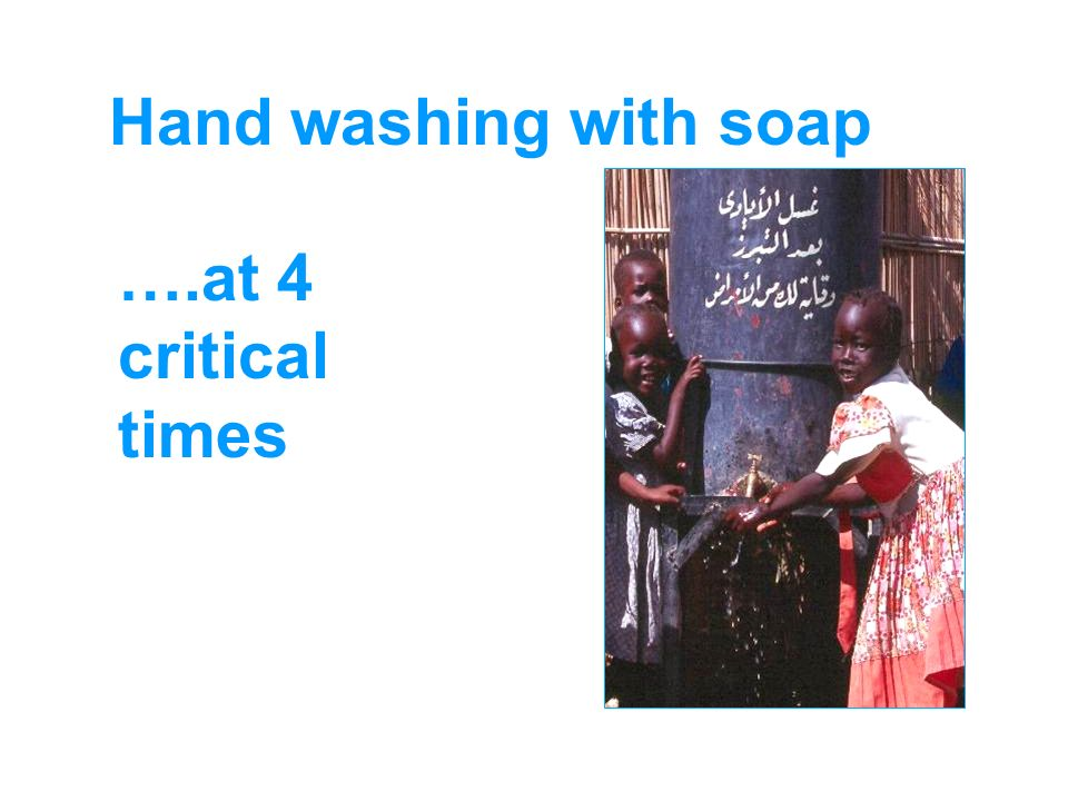 Hand washing with soap ….at 4 critical times