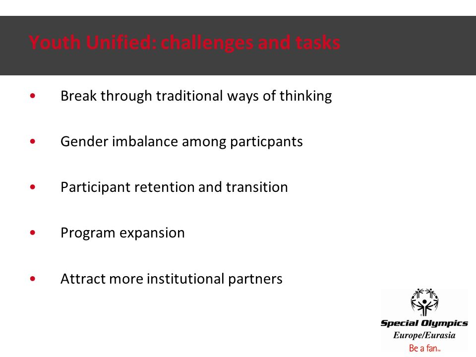 Youth Unified: challenges and tasks Break through traditional ways of thinking Gender imbalance among particpants Participant retention and transition Program expansion Attract more institutional partners