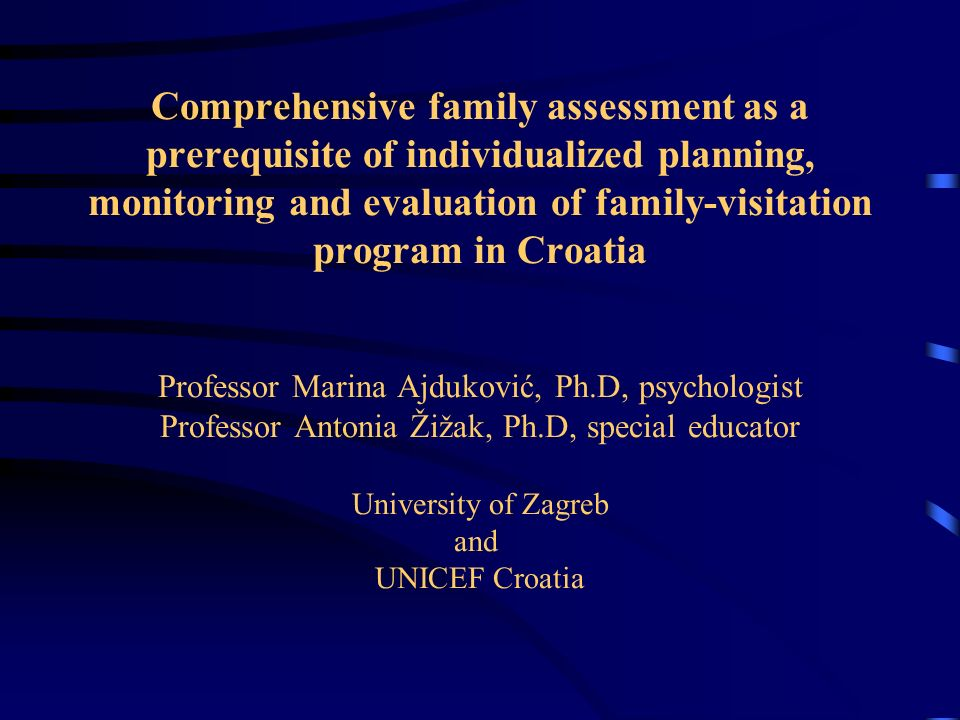 Comprehensive family assessment as a prerequisite of individualized planning, monitoring and evaluation of family-visitation program in Croatia Profes