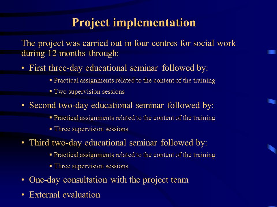 Project implementation The project was carried out in four centres for social work during 12 months through: First three-day educational seminar follo