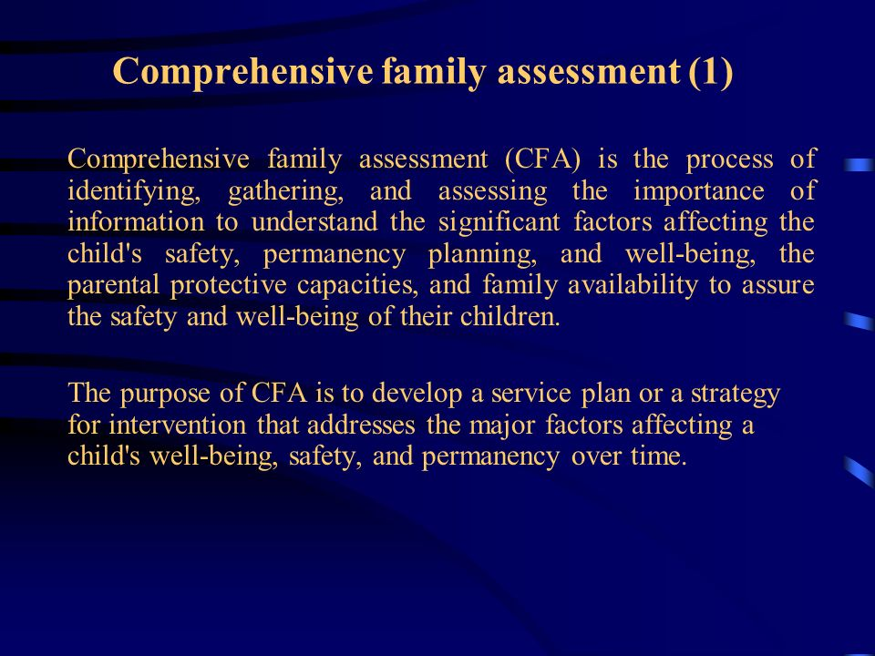 Comprehensive family assessment (1) Comprehensive family assessment (CFA) is the process of identifying, gathering, and assessing the importance of in