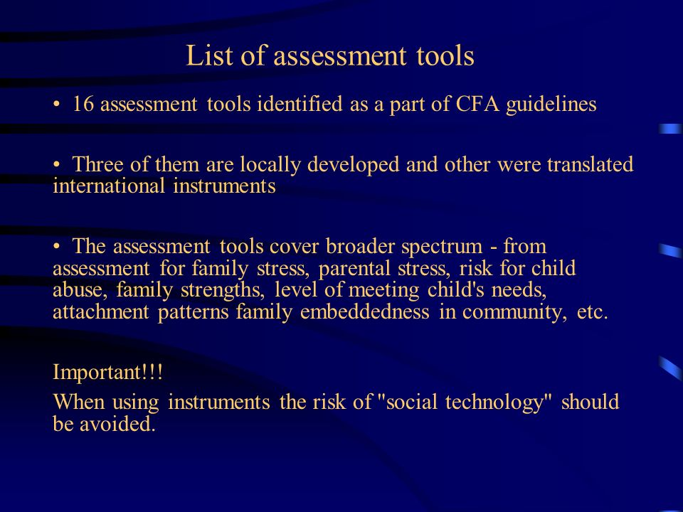 List of assessment tools 16 assessment tools identified as a part of CFA guidelines Three of them are locally developed and other were translated inte