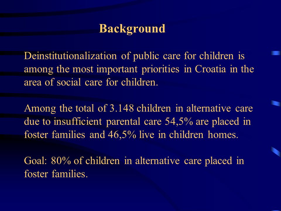 Background Deinstitutionalization of public care for children is among the most important priorities in Croatia in the area of social care for childre