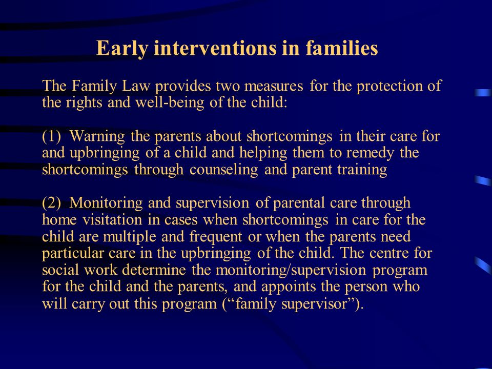 Early interventions in families The Family Law provides two measures for the protection of the rights and well-being of the child: (1) Warning the par