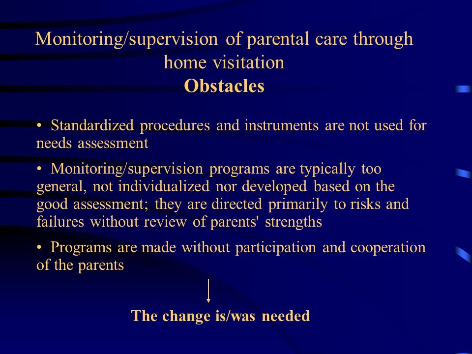Monitoring/supervision of parental care through home visitation Obstacles Standardized procedures and instruments are not used for needs assessment Mo