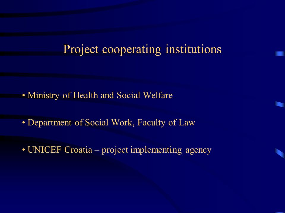 Project cooperating institutions Ministry of Health and Social Welfare Department of Social Work, Faculty of Law UNICEF Croatia – project implementing