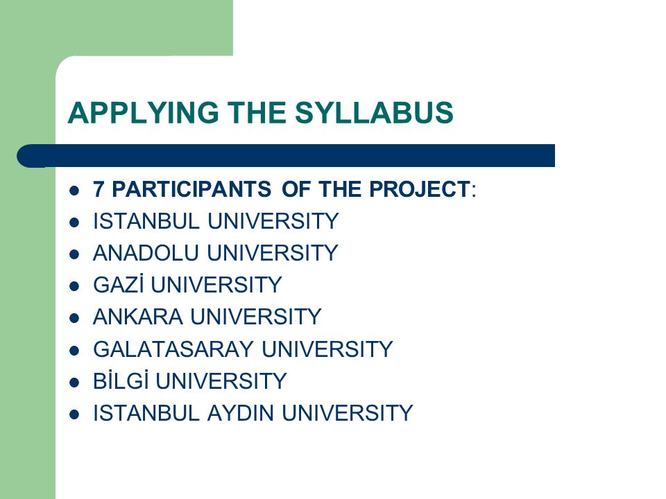 APPLYING THE SYLLABUS 7 PARTICIPANTS OF THE PROJECT: ISTANBUL UNIVERSITY ANADOLU UNIVERSITY GAZİ UNIVERSITY ANKARA UNIVERSITY GALATASARAY UNIVERSITY B