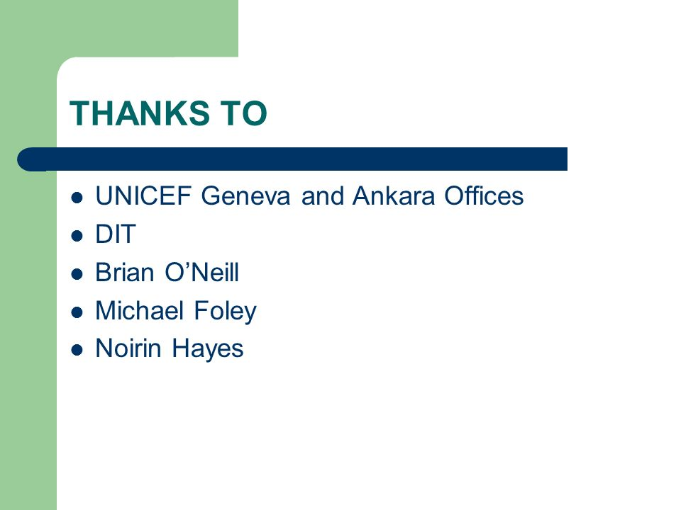 THANKS TO UNICEF Geneva and Ankara Offices DIT Brian ONeill Michael Foley Noirin Hayes