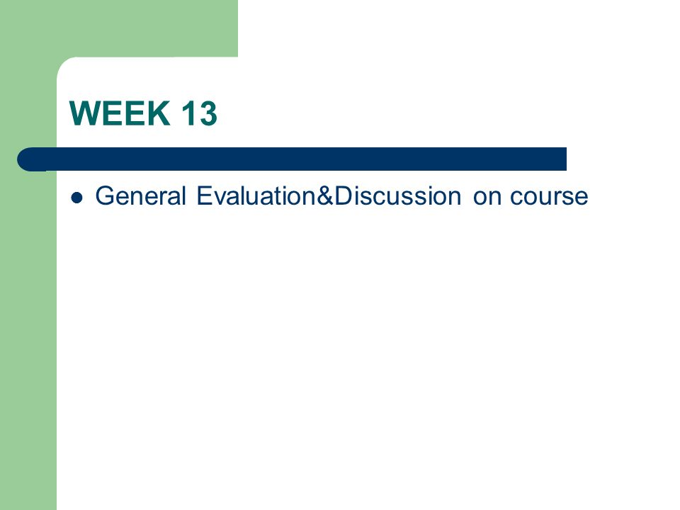WEEK 13 General Evaluation&Discussion on course