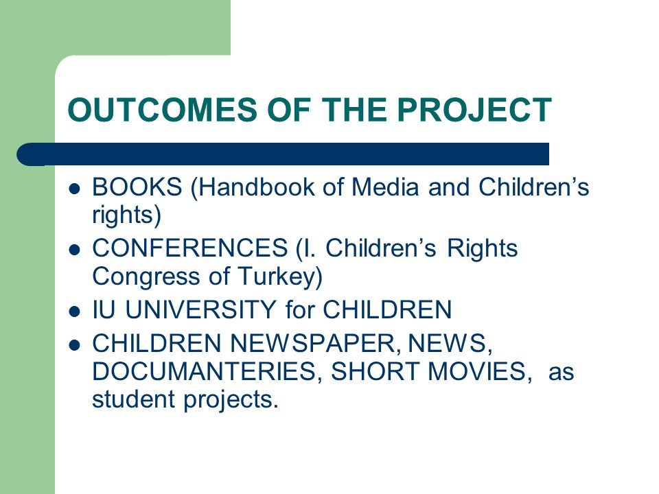 OUTCOMES OF THE PROJECT BOOKS (Handbook of Media and Childrens rights) CONFERENCES (I. Childrens Rights Congress of Turkey) IU UNIVERSITY for CHILDREN