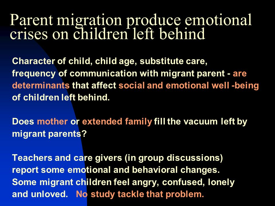 Parent migration produce emotional crises on children left behind Character of child, child age, substitute care, frequency of communication with migrant parent - are determinants that affect social and emotional well -being of children left behind.