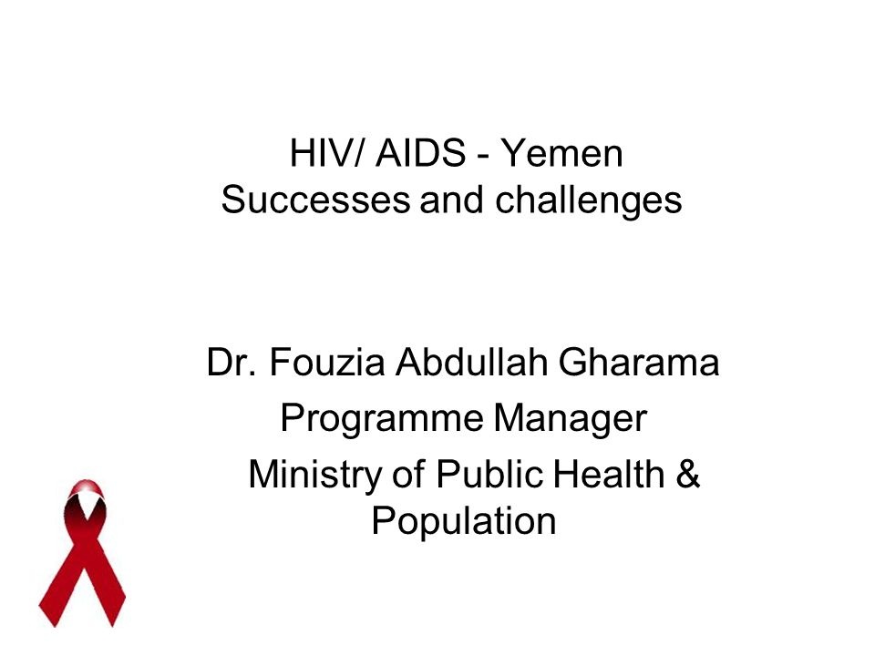 HIV/ AIDS - Yemen Successes and challenges Dr.