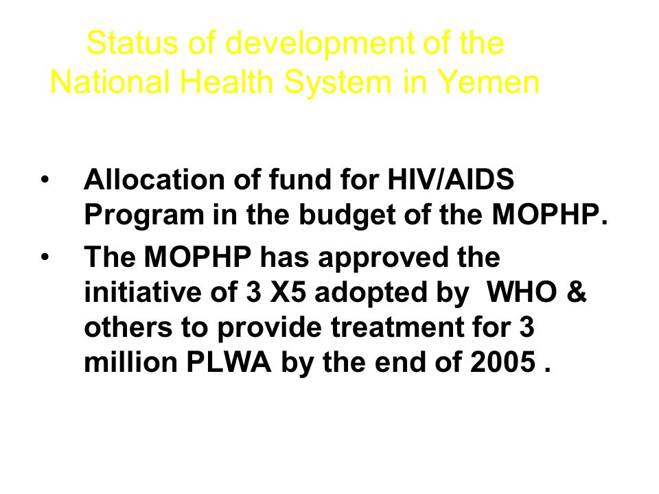 Status of development of the National Health System in Yemen Allocation of fund for HIV/AIDS Program in the budget of the MOPHP.
