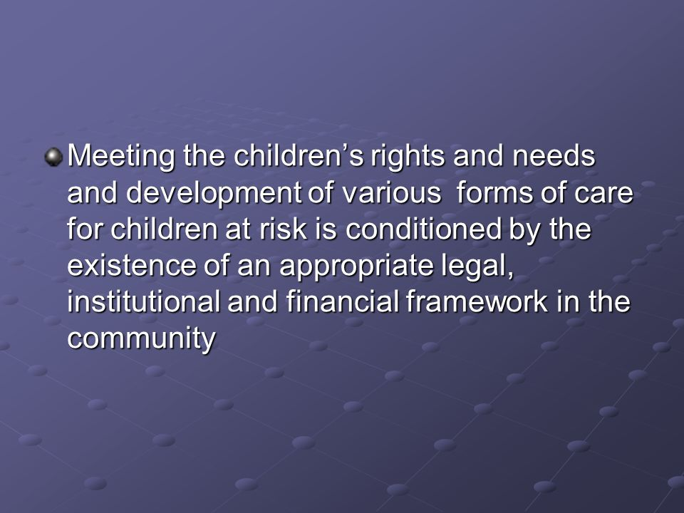 The legal framework is ensuring much more than a minimum of resources in order to meet the childrens rights, but the state budget is very limited.