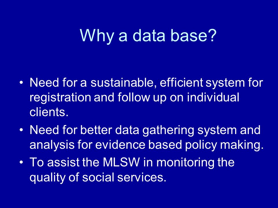 Need for a sustainable, efficient system for registration and follow up on individual clients. Need for better data gathering system and analysis for