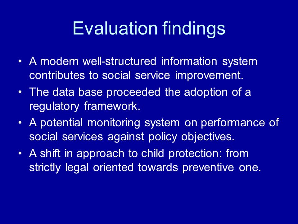 Evaluation findings A modern well-structured information system contributes to social service improvement. The data base proceeded the adoption of a r