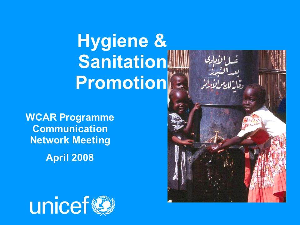 Hygiene & Sanitation Promotion WCAR Programme Communication Network Meeting April 2008
