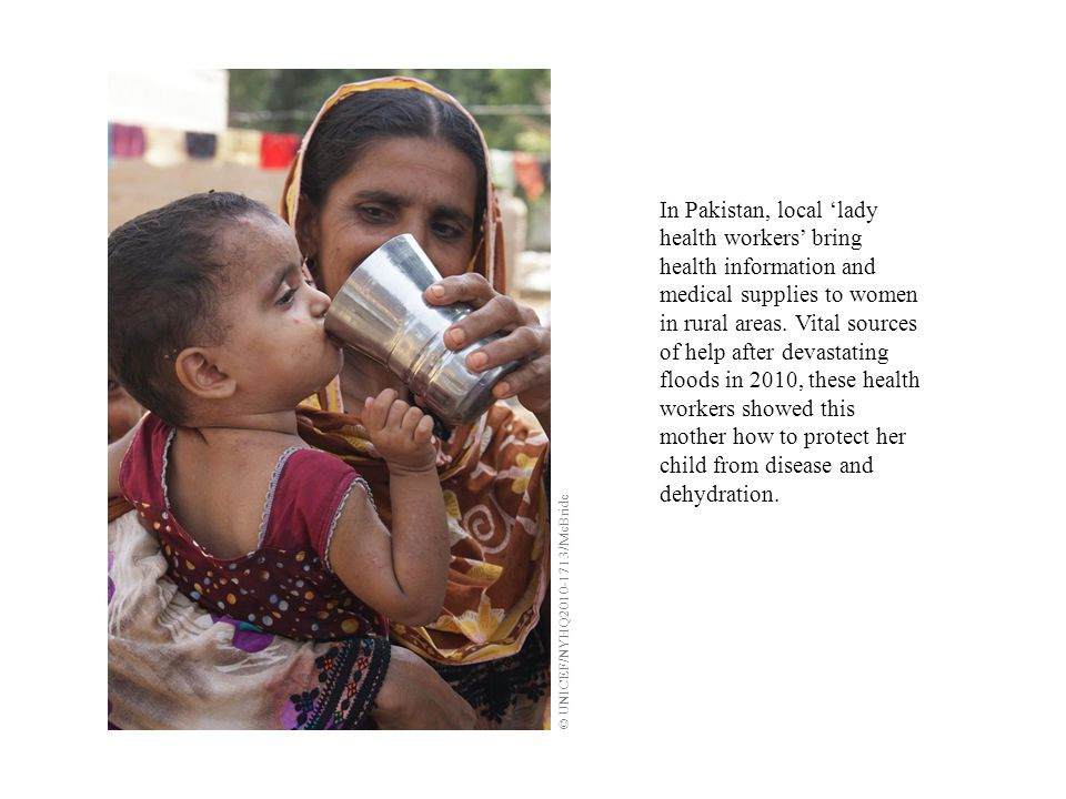 In Pakistan, local lady health workers bring health information and medical supplies to women in rural areas.