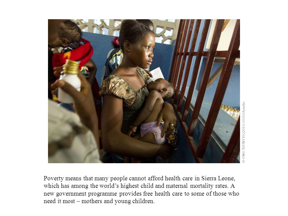 Poverty means that many people cannot afford health care in Sierra Leone, which has among the worlds highest child and maternal mortality rates.