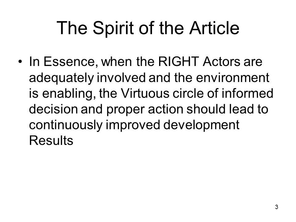 3 The Spirit of the Article In Essence, when the RIGHT Actors are adequately involved and the environment is enabling, the Virtuous circle of informed