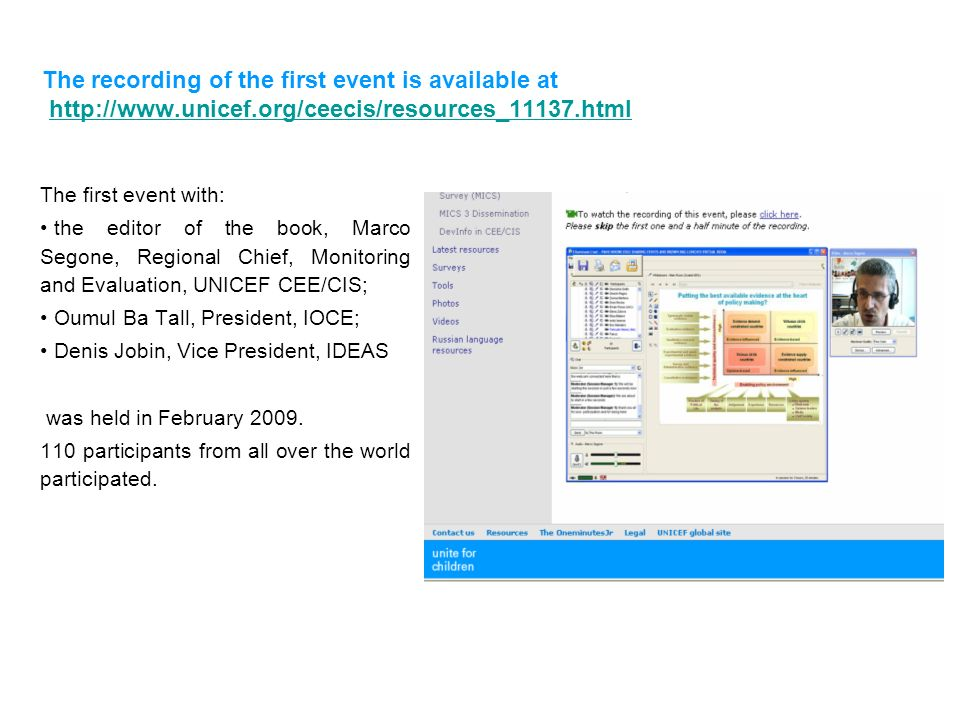 The recording of the first event is available at http://www.unicef.org/ceecis/resources_11137.htmlhttp://www.unicef.org/ceecis/resources_11137.html Th