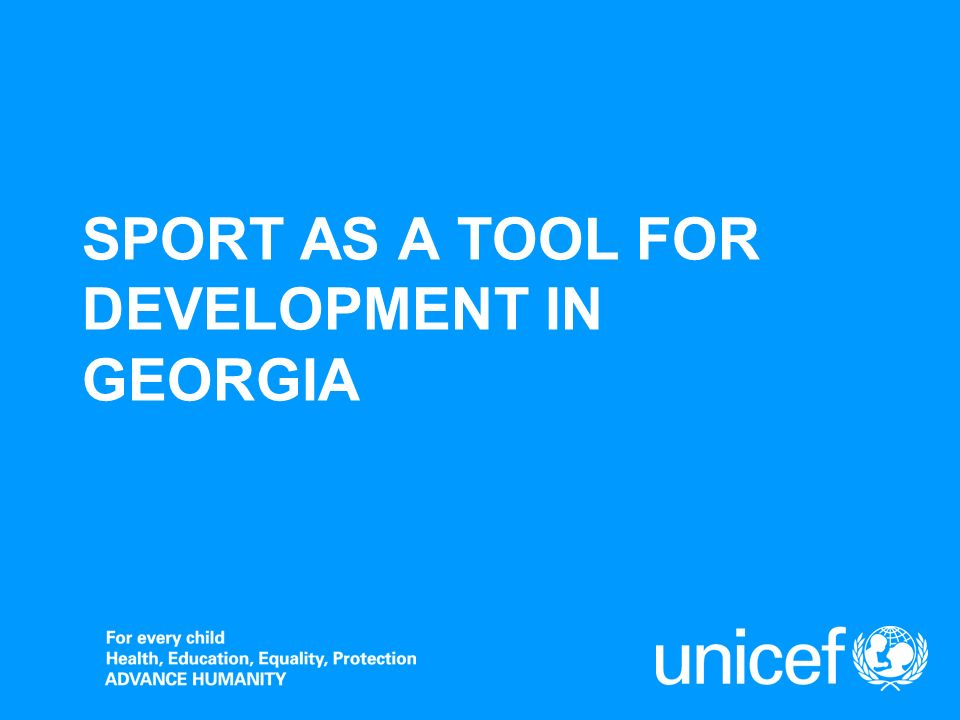 UNICEFSport as a Tool for Development in Georgia FOOTBALL TO REACH THE MOST DISADVANTAGED Aim - provide disadvantaged children opportunity to play football as a part of their right to play- an opportunity they wouldnt have had otherwise (providing equal opportunities).