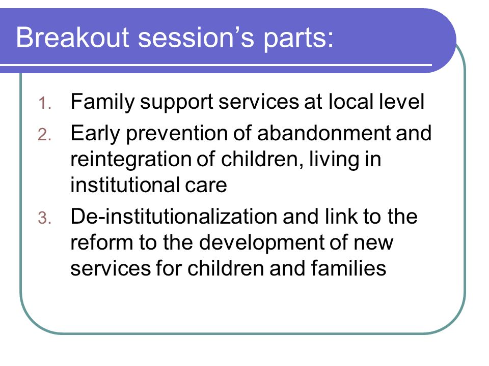 Breakout sessions parts: 1. Family support services at local level 2.