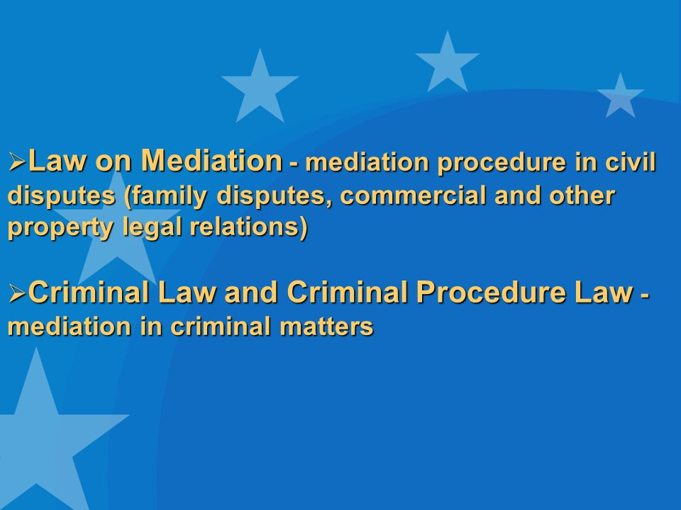 Law on Mediation - mediation procedure in civil disputes (family disputes, commercial and other property legal relations) Law on Mediation - mediation