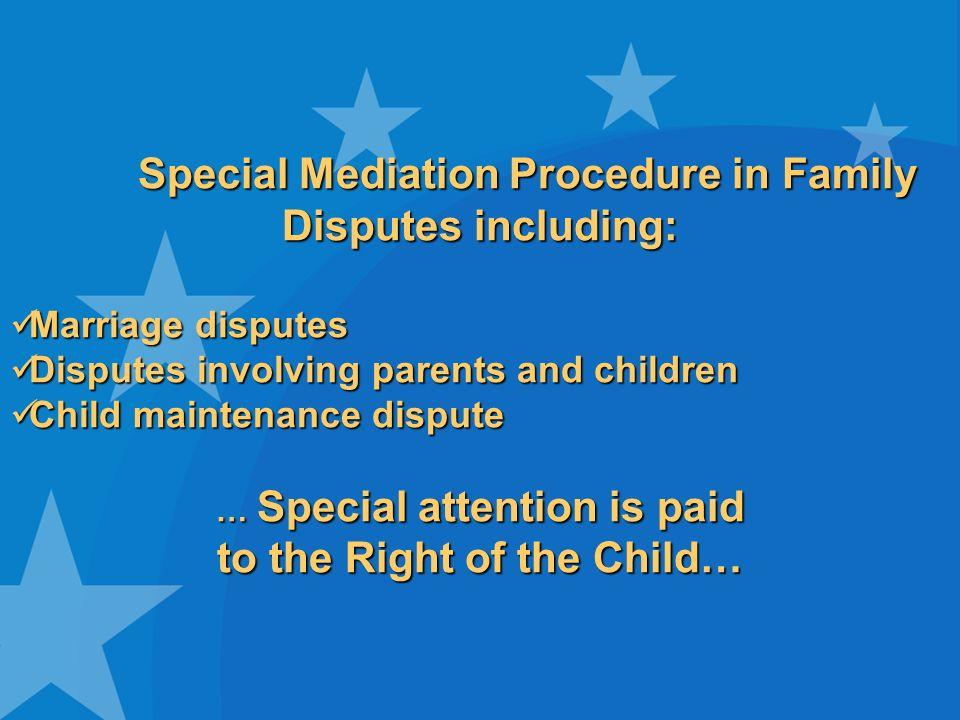 Special Mediation Procedure in Family Disputes including: Marriage disputes Marriage disputes Disputes involving parents and children Disputes involvi