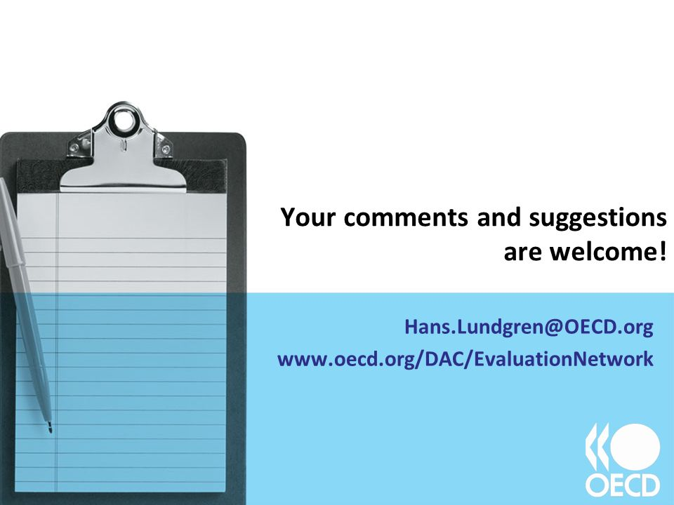 Your comments and suggestions are welcome! Hans.Lundgren@OECD.org www.oecd.org/DAC/EvaluationNetwork