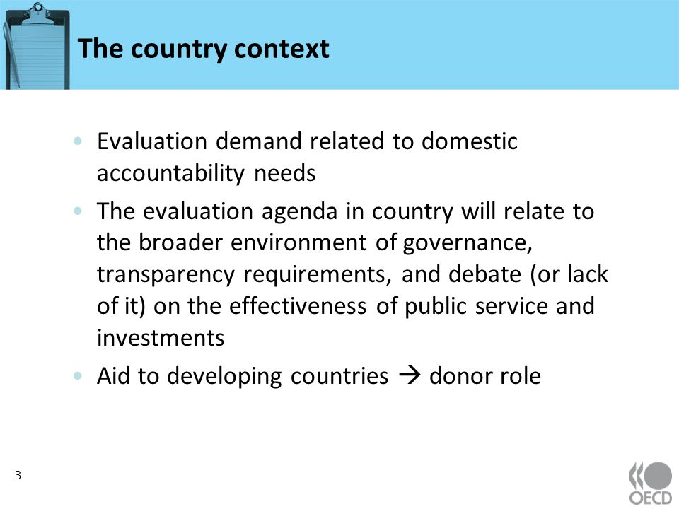 The country context Evaluation demand related to domestic accountability needs The evaluation agenda in country will relate to the broader environment