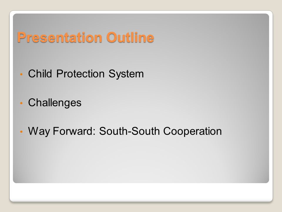 Presentation Outline Child Protection System Challenges Way Forward: South-South Cooperation