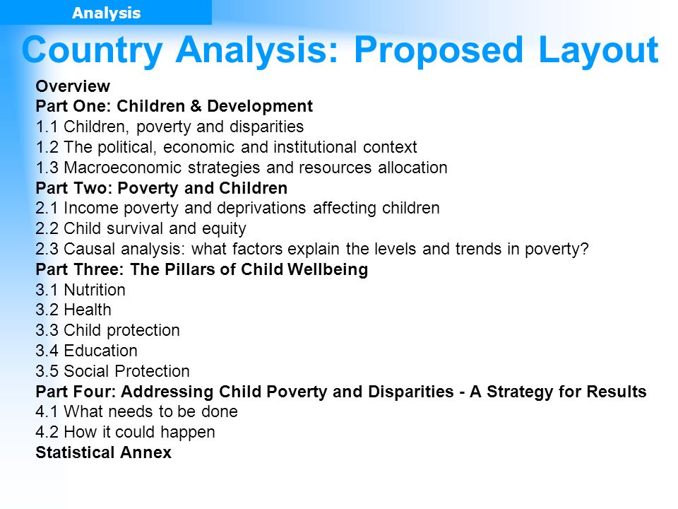 Overview Part One: Children & Development 1.1 Children, poverty and disparities 1.2 The political, economic and institutional context 1.3 Macroeconomic strategies and resources allocation Part Two: Poverty and Children 2.1 Income poverty and deprivations affecting children 2.2 Child survival and equity 2.3 Causal analysis: what factors explain the levels and trends in poverty.