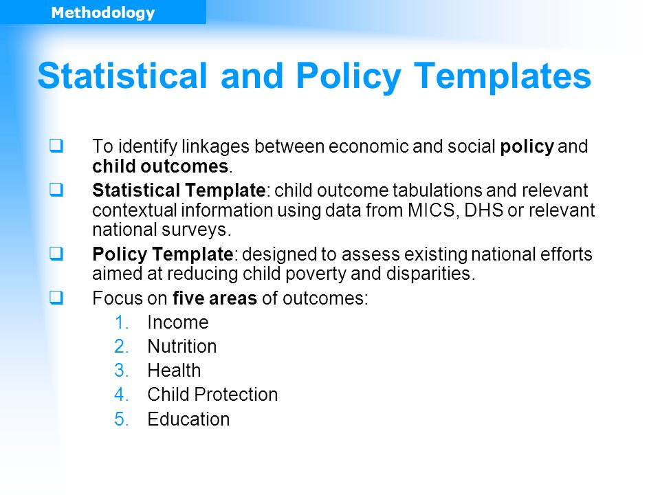 Statistical and Policy Templates To identify linkages between economic and social policy and child outcomes.