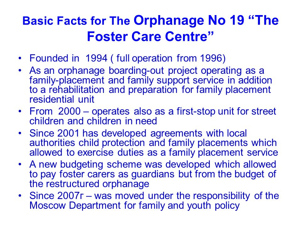Basic Facts for The Orphanage No 19 The Foster Care Centre Founded in 1994 ( full operation from 1996) As an orphanage boarding-out project operating