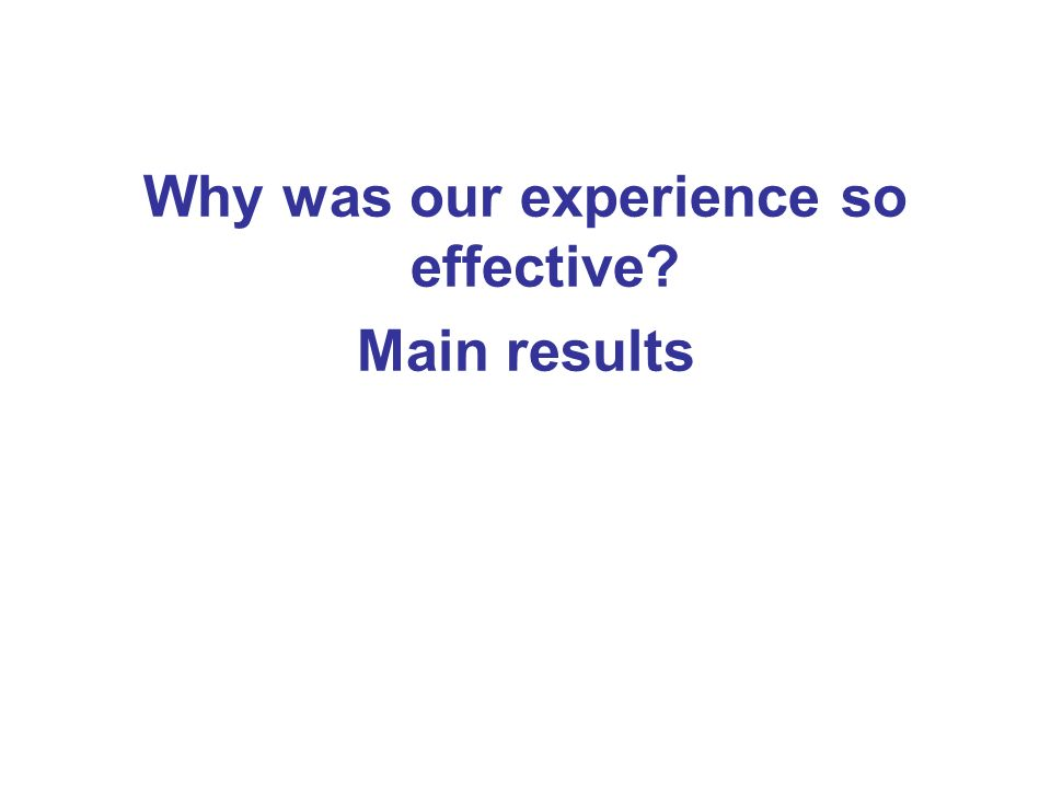 Why was our experience so effective? Main results