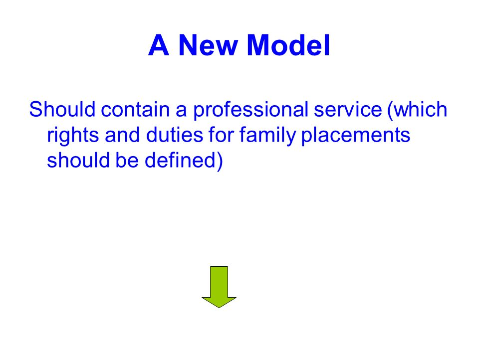 A New Model Should contain a professional service (which rights and duties for family placements should be defined)