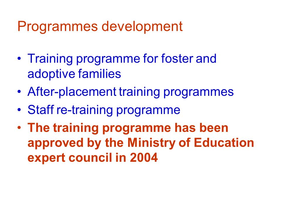 Programmes development Training programme for foster and adoptive families After-placement training programmes Staff re-training programme The trainin