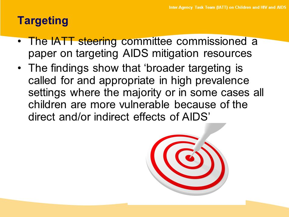 Inter-Agency Task Team (IATT) on Children and HIV and AIDS Targeting The IATT steering committee commissioned a paper on targeting AIDS mitigation res