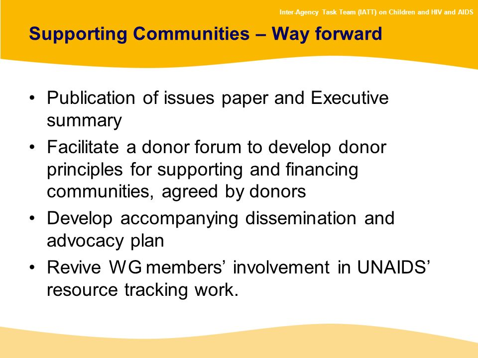 Inter-Agency Task Team (IATT) on Children and HIV and AIDS Supporting Communities – Way forward Publication of issues paper and Executive summary Faci