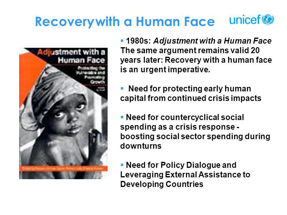 Recovery with a Human Face 1980s: Adjustment with a Human Face The same argument remains valid 20 years later: Recovery with a human face is an urgent