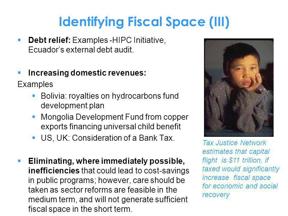 Identifying Fiscal Space (III) Debt relief: Examples -HIPC Initiative, Ecuadors external debt audit. Increasing domestic revenues: Examples Bolivia: r