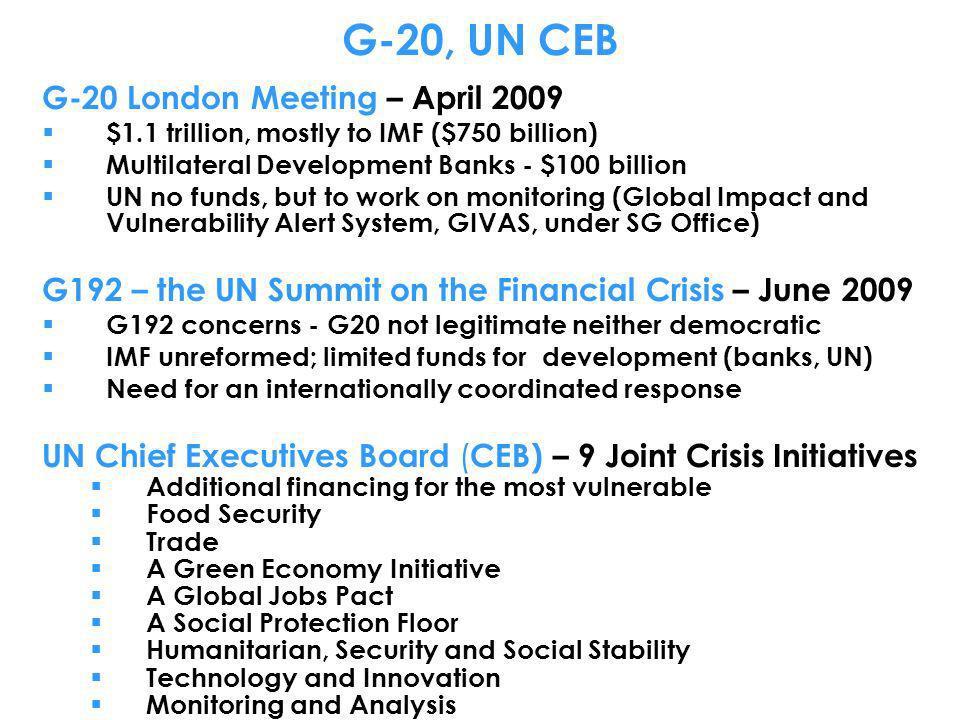 G-20, UN CEB G-20 London Meeting – April 2009 $1.1 trillion, mostly to IMF ($750 billion) Multilateral Development Banks - $100 billion UN no funds, b