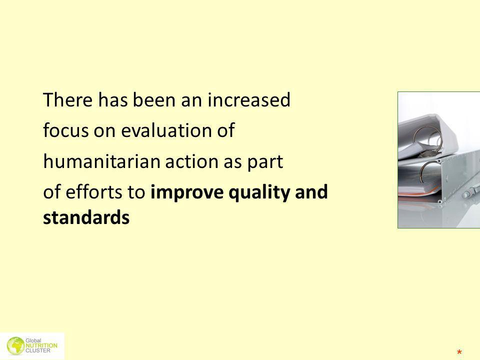 There has been an increased focus on evaluation of humanitarian action as part of efforts to improve quality and standards *