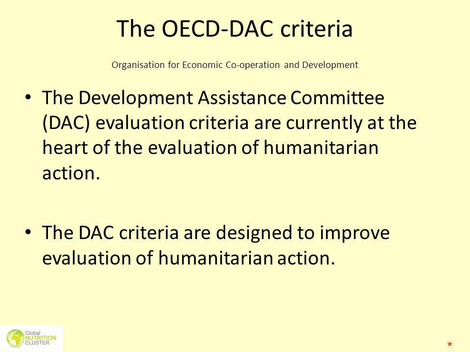 The OECD-DAC criteria Organisation for Economic Co-operation and Development The Development Assistance Committee (DAC) evaluation criteria are curren